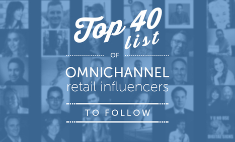 Top 40 list of omnichannel retail influencers to follow - Whisbi | Omnichannel Retailing | Scoop.it