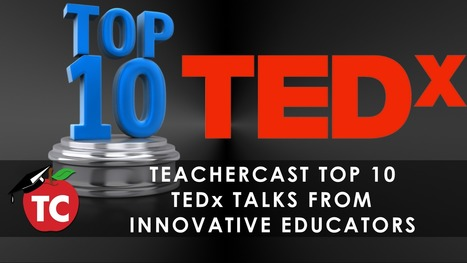 TeacherCast Top 10 TEDx Talks by Real Life Educators   Teacher Engagement for Learning   Scoop.it