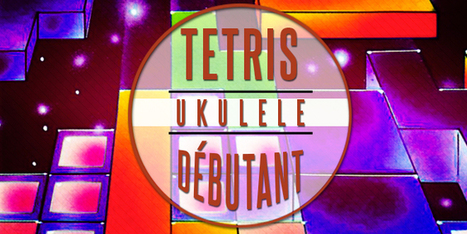 Tablature ukulele débutant - Tetris. | tablature et partition ukulele | Scoop.it