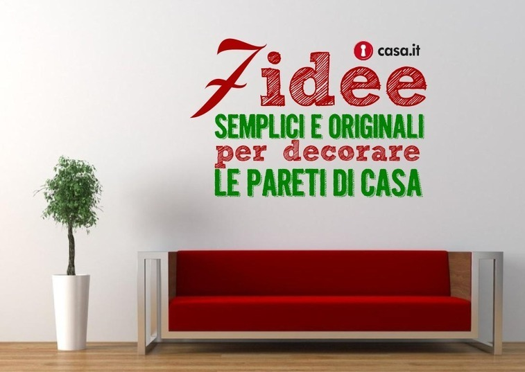 Sette idee semplici ed originali per decorare l for Abbellire pareti di casa