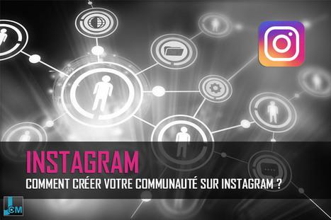Comment créer votre communauté sur Instagram ? | Veille Etourisme de Lot Tourisme | Scoop.it