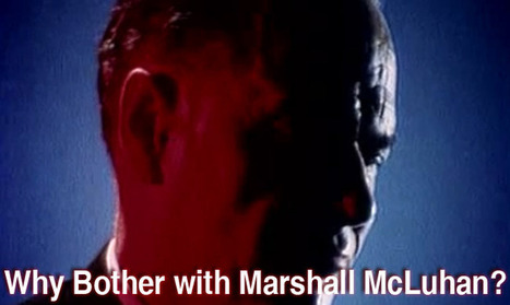 Why Bother with Marshall McLuhan? | Marshall McLuhan | Scoop.it