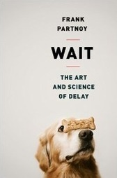 Frank Partnoy | Wait | Frank Partnoy | Philosophy, Thoughts and Society | Scoop.it