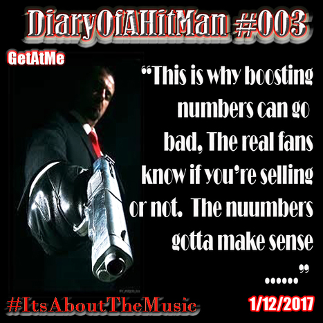 GetAtMe DiaryOfAHitMan This is why boosting your online numbers really at times works against you... #ItsAboutTheMusic | GetAtMe | Scoop.it