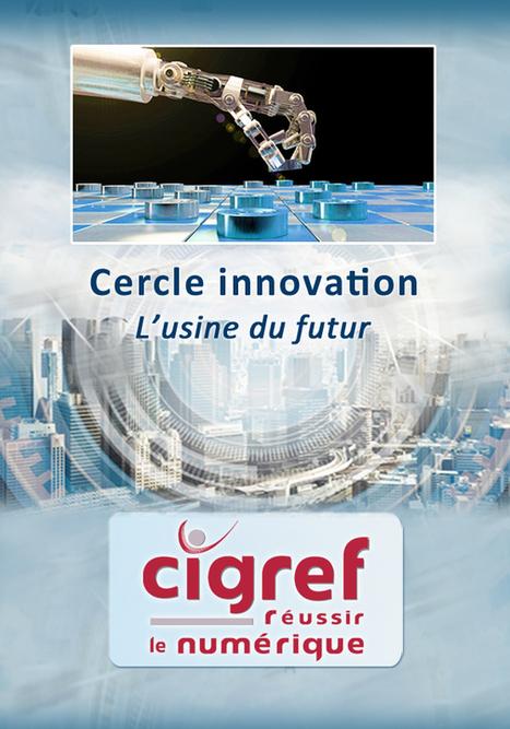 Le Cercle Innovation CIGREF a profilé « l'Usine du futur »… | Pierre BREESE | Scoop.it
