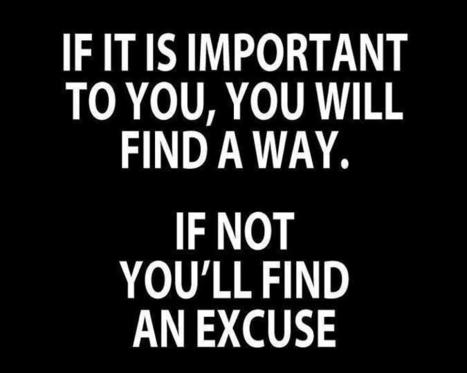 Will you find an excuse or will you find a way? | Motivational Quotes and Images | Scoop.it