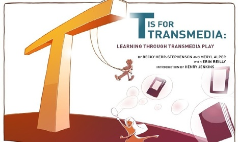 T is for Transmedia: Learning through Transmedia Play | Transmedia Storytelling for Business | Scoop.it