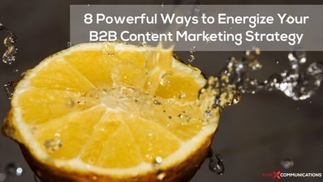8 Powerful Ways To Energize Your B2B Content Marketing Strategy | Content Marketing & Content Strategy | Scoop.it