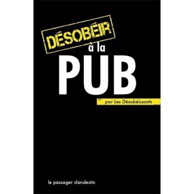 Désobéir à la Pub (Les désobéissants et Xavier Renou) - La Boutique Militante | Communiqu'Ethique sur l'idée selon laquelle changer le monde commence par se changer soi-même | Scoop.it