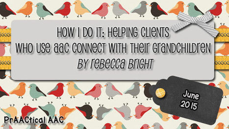 How I Do It: Helping Clients Who Use AAC Connect with their Grandchildren by Rebecca Bright   AAC: Augmentative and Alternative Communication   Scoop.it