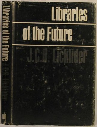 J. C. R. Licklider: Libraries of the Future (1965) (at Monoskop) - via worldedness.tumblr | offene Ablage: nothing to hide 2013-02-11 | oAnth-miscellaneous | Scoop.it