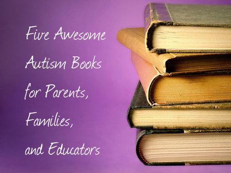 Five Awesome Autism Books for Parents, Families, and Educators | Autism and Family | Scoop.it