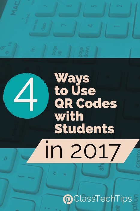 4 Ways to Use QR Codes with Students in 2017 - Class Tech Tips via Monica Burns | On education | Scoop.it