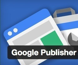 Google Publisher Un nouveau plugin officiel de Google | Web information Specialist | Scoop.it