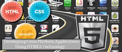Developing Cross Platform Applications Using HTML5 Technology | Web Development Blog, News, Articles | Scoop.it