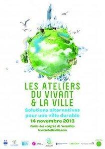 Les Ateliers du Vivant et la Vill Solutions alternatives pour une ville durable - 14 novembre @Versailles | Agriculture urbaine, architecture et urbanisme durable | Scoop.it