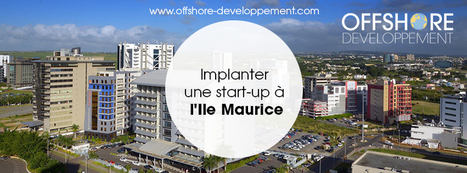 Implanter une start-up à l'Ile Maurice | Offshore Developpement | Scoop.it