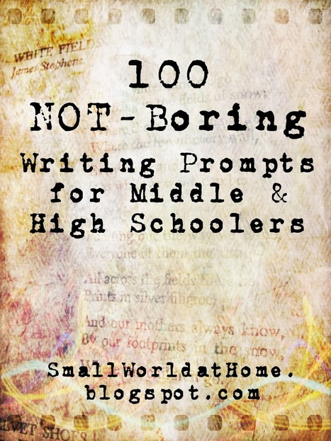 100 Not-Boring Writing Prompts for Middle- and High Schoolers | Scriveners' Trappings | Scoop.it