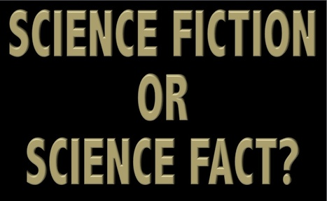 Science Fact or Fiction? The Plausibility of 10 Sci-Fi Concepts | Using Science Fiction to Teach Science | Scoop.it