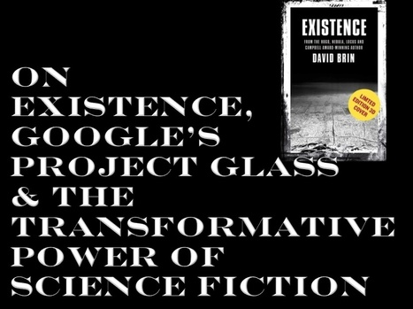 On Existence, Google's Project Glass and the transformative power of science fiction | Interviews with David Brin | Scoop.it