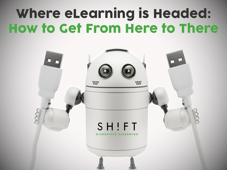 Where eLearning is Headed: How to Get From Here to There | Online Teacher Underground | Scoop.it