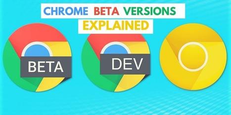"Google Chrome ""Beta"" Versions Explained - Internetseekho | Latest Tech News and Tips | Scoop.it"