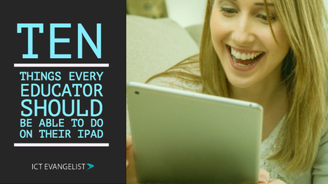 Ten things every educator should be able to do with their iPad – via Mark Anderson | iGeneration - 21st Century Education (Pedagogy & Digital Innovation) | Scoop.it
