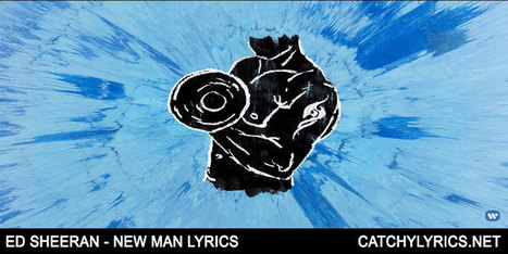 New Man Lyrics Ed Sheeran Divide Catchy L