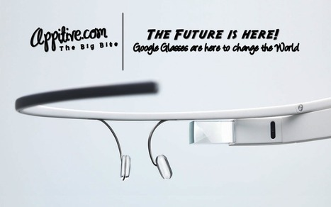 The Future is here! Google Glasses are here to change the WorldBusiness, Social Media, Technology and more – Appitive.com – Your Daily Appetizer | Appitive.com | Scoop.it