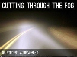 Cutting Through The Fog of Student Achievement | Leadership, Innovation, and Creativity | Scoop.it