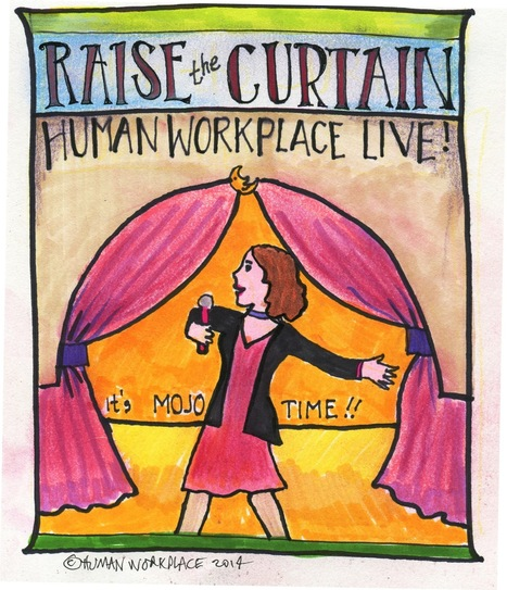 Raise the Curtain! Human Workplace LIVE Presentations - Human Workplace | Human Workplace | Scoop.it