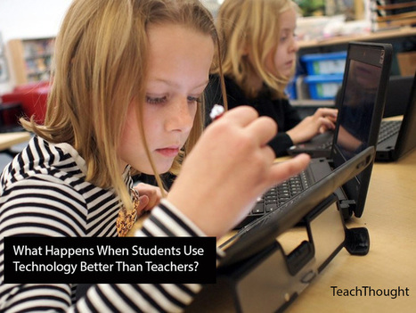 What Happens When Students Use Technology Better Than Teachers? - TeachThought | Educated | Scoop.it