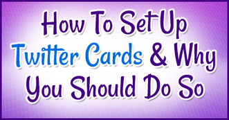 How To Set Up Twitter Cards and Why You Should Do So | Social Media and Marketing | Scoop.it