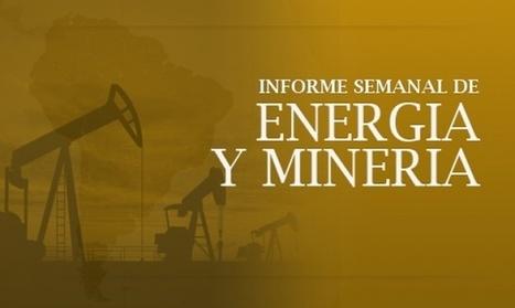 Informe Semanal de Energía y Minería | Sobre Minerales | Scoop.it