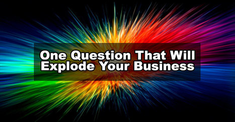 What is the one question that will explode your business? An interesting approach to story | Just Story It! Biz Storytelling | Scoop.it