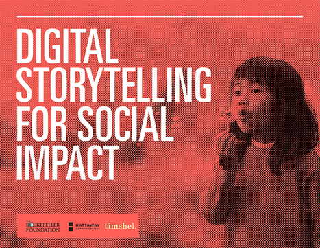 Report: Digital Storytelling for Social Impact | Technology and its impact on society | Scoop.it