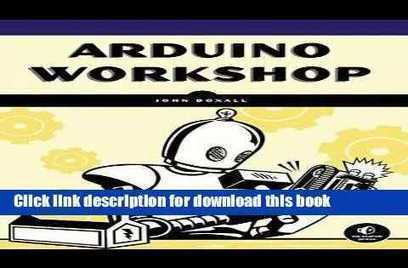 Download Arduino Workshop: A Hands-On Introduction with 65 Projects | Raspberry Pi | Scoop.it