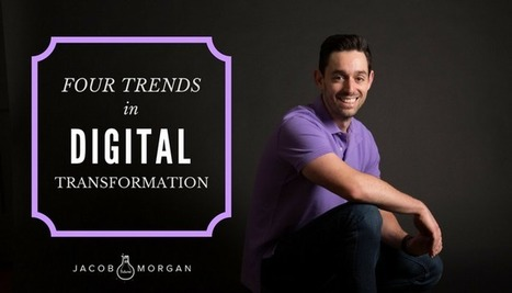 Four Trends In Digital Transformation – Jacob Morgan | Digital Brand Marketing | Scoop.it