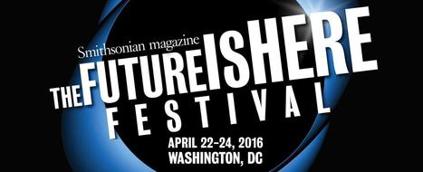 The Future Is Here Festival 2016 | Smithsonian | Thinking About It | Scoop.it