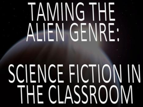 Taming the Alien Genre: Bringing Science Fiction into the Classromm | Teaching Science Fiction | Scoop.it