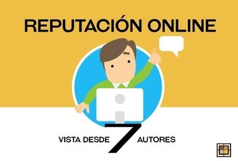 Reputación online vista desde 7 autores | Social Media & Actualidad 2.0 | Scoop.it