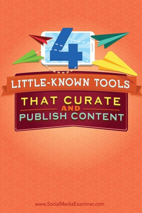 4 Little-Known Tools to Curate and Publish Content | Курирование | Scoop.it