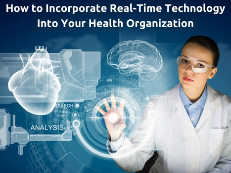 How to Incorporate Real-Time Technology Into Your Health Organization | Healthcare and Technology news | Scoop.it