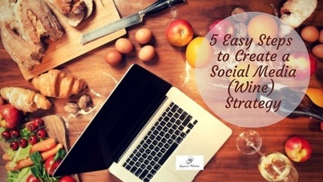 5 Easy Steps to Create a Social Media Wine Strategy | Wine, history and culture... | Scoop.it