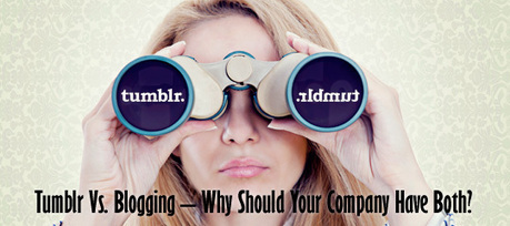 Tumblr Vs. Blogging - Why Should Your Company Have Both? - Social Media Revolver | Digital & Social Media Marketing | Scoop.it