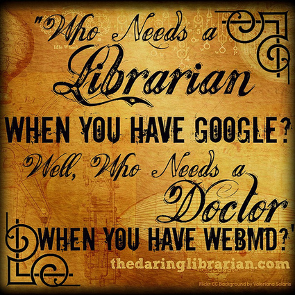 Who Needs a Librarian When You Have Google? | The Daring Librarian | LibraryLearningCommons | Scoop.it