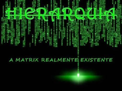 HIERARQUIA: A MATRIX REALMENTE EXISTENTE - Escola de Redes   Live different taste the difference   Scoop.it