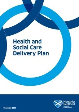 Scottish Government publishes 'Health and Social Care Delivery Plan' - Parliament & Government | The ALLIANCE | Social services news | Scoop.it