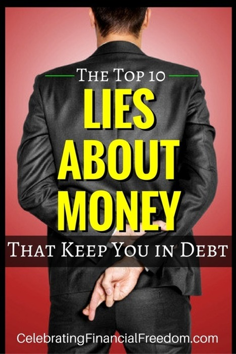 The Top 10 Lies About Money That Keep You in Debt - Celebrating Financial Freedom | Celebrating Financial Freedom | Scoop.it