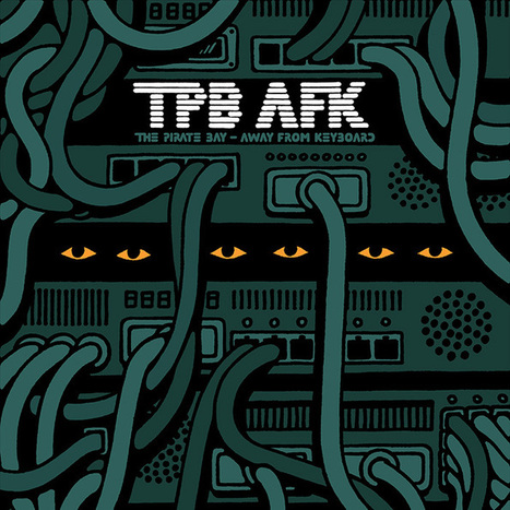 TPB AFK: The Pirate Bay Away From Keyboard | In the eye of the new world | Scoop.it